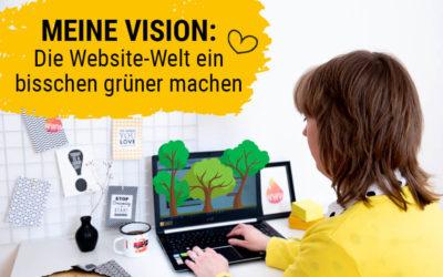 Meine Vision: Die Website-Welt ein bisschen grüner machen